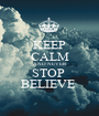 KEEP CALM AND NEVER  STOP  BELIEVE  - Personalised Poster A1 size