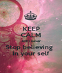 KEEP CALM AND never Stop believing   In your self - Personalised Poster A1 size