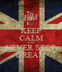 KEEP CALM AND NEVER STOP DREAM - Personalised Poster A1 size