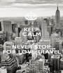 KEEP CALM AND NEVER STOP FOR LOVE TRAVEL - Personalised Poster A1 size