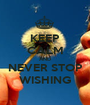 KEEP CALM AND NEVER STOP WISHING - Personalised Poster A1 size