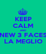 KEEP CALM AND NEW 3 FACES LA MEGLIO - Personalised Poster A1 size