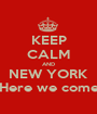 KEEP CALM AND NEW YORK Here we come - Personalised Poster A1 size