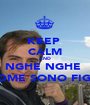 KEEP  CALM AND NGHE NGHE  COME SONO FIGO - Personalised Poster A1 size
