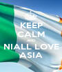 KEEP CALM AND NIALL LOVE ASIA - Personalised Poster A1 size