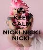 KEEP CALM AND NICKI NICKI NICKI  - Personalised Poster A1 size