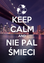 KEEP CALM AND NIE PAL ŚMIECI - Personalised Poster A1 size