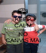 KEEP CALM AND NO CANVIS MAI - Personalised Poster A1 size
