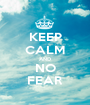 KEEP CALM AND NO FEAR - Personalised Poster A1 size