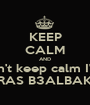 KEEP CALM AND NO I can't keep calm I'm from  RAS B3ALBAK - Personalised Poster A1 size