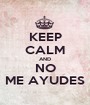 KEEP CALM AND NO ME AYUDES - Personalised Poster A1 size
