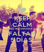 KEEP CALM AND NO ME IMPORTA NADA FALTAN 5 DÍAS! - Personalised Poster A1 size
