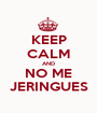 KEEP CALM AND NO ME JERINGUES - Personalised Poster A1 size