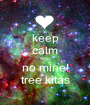 keep calm and no mine! tree kitas - Personalised Poster A1 size