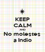 KEEP CALM AND No molestes  a Indio - Personalised Poster A1 size