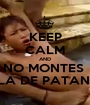 KEEP CALM AND NO MONTES  LA DE PATAN  - Personalised Poster A1 size