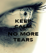 KEEP CALM AND NO MORE TEARS - Personalised Poster A1 size