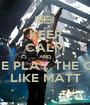KEEP CALM AND NO ONE PLAY THE GUITAR LIKE MATT - Personalised Poster A1 size