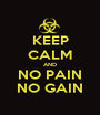 KEEP CALM AND NO PAIN NO GAIN - Personalised Poster A1 size