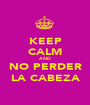 KEEP CALM AND NO PERDER LA CABEZA - Personalised Poster A1 size
