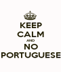 KEEP CALM AND NO PORTUGUESE - Personalised Poster A1 size