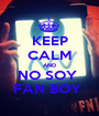 KEEP CALM AND NO SOY  FAN BOY  - Personalised Poster A1 size
