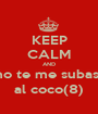 KEEP CALM AND no te me subas  al coco(8) - Personalised Poster A1 size