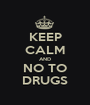 KEEP CALM AND NO TO DRUGS - Personalised Poster A1 size