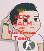 KEEP CALM AND No'Vince Team - Personalised Poster A1 size