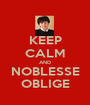 KEEP CALM AND NOBLESSE OBLIGE - Personalised Poster A1 size