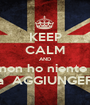 KEEP CALM AND non ho niente  da  AGGIUNGERE - Personalised Poster A1 size