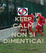 KEEP CALM AND NON SI DIMENTICA! - Personalised Poster A1 size