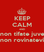 KEEP CALM AND non tifate juve non rovinatevi - Personalised Poster A1 size