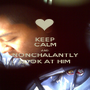 KEEP CALM AND NONCHALANTLY LOOK AT HIM - Personalised Poster A1 size