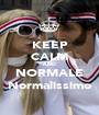 KEEP CALM AND NORMALE Normalissimo - Personalised Poster A1 size
