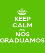 KEEP CALM AND NOS GRADUAMOS - Personalised Poster A1 size