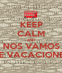 KEEP CALM AND NOS VAMOS DE VACACIONES - Personalised Poster A1 size