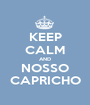 KEEP CALM AND NOSSO CAPRICHO - Personalised Poster A1 size