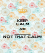 KEEP CALM AND ................ NOT THAT CALM! - Personalised Poster A1 size