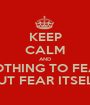 KEEP CALM AND NOTHING TO FEAR BUT FEAR ITSELF - Personalised Poster A1 size