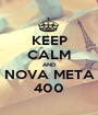 KEEP CALM AND NOVA META 400 - Personalised Poster A1 size