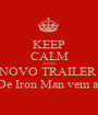 KEEP CALM AND NOVO TRAILER  De Iron Man vem ai - Personalised Poster A1 size
