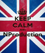 KEEP CALM AND NProduction  - Personalised Poster A1 size