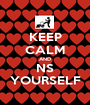 KEEP CALM AND NS YOURSELF - Personalised Poster A1 size