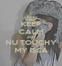 KEEP CALM AND NU TOUCHY MY ISSA - Personalised Poster A1 size