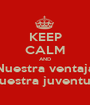 KEEP CALM AND Nuestra ventaja Nuestra juventud! - Personalised Poster A1 size