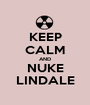 KEEP CALM AND NUKE LINDALE - Personalised Poster A1 size