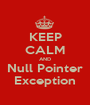 KEEP CALM AND Null Pointer Exception - Personalised Poster A1 size