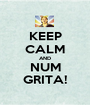 KEEP CALM AND NUM GRITA! - Personalised Poster A1 size