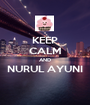 KEEP CALM AND NURUL AYUNI  - Personalised Poster A1 size